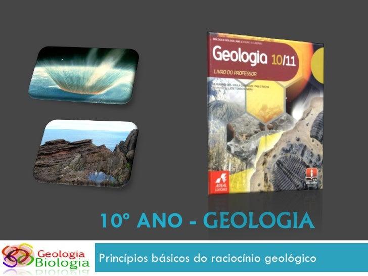 10º ANO - GEOLOGIA Princípios básicos do raciocínio geológico
