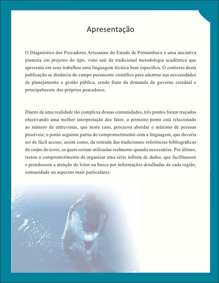 Apresentação  O Diagnóstico dos Pescadores Artesanais do Estado de Pernambuco é uma iniciativa pioneira em projetos do tip...
