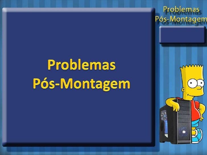 Problemas<br />Pós-Montagem<br />