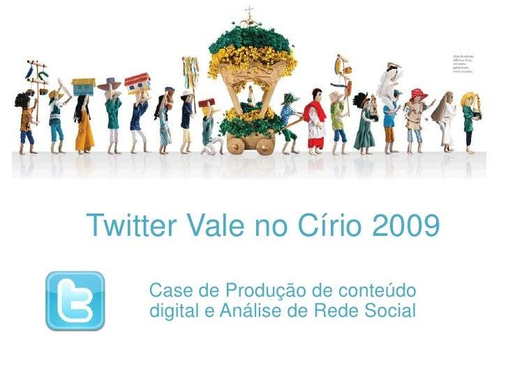 Twitter Vale no Círio 2009<br />Case de Produção de conteúdo digital e Análise de Rede Social<br />