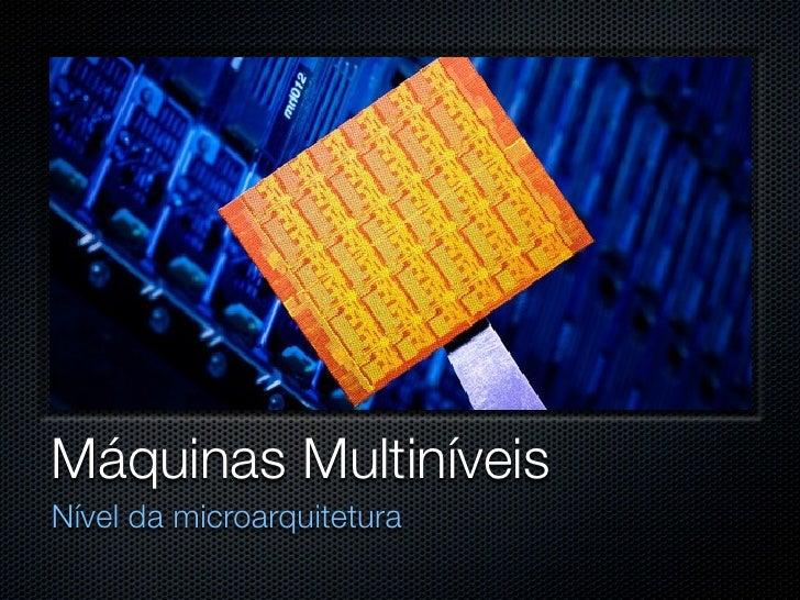 Máquinas Multiníveis Nível da microarquitetura