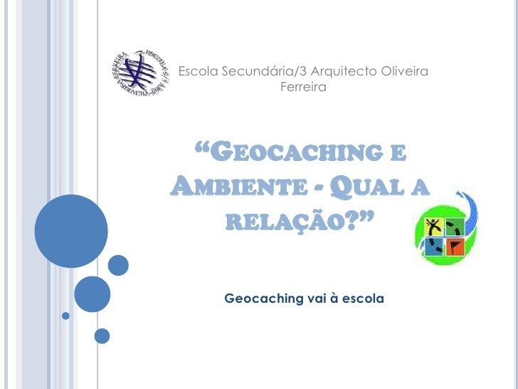 """Escola Secundária/3 Arquitecto Oliveira Ferreira<br />""""Geocaching e Ambiente - Qual a relação?""""<br />Geocaching vai à esco..."""