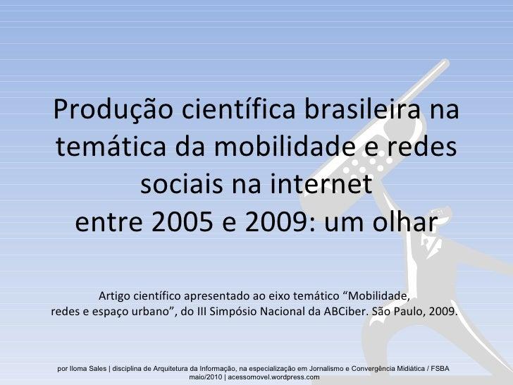 Produção científica brasileira na temática da mobilidade e redes sociais na internet entre 2005 e 2009: um olhar Artigo ci...
