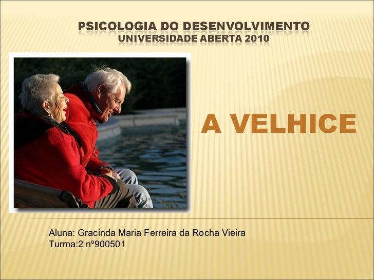 A VELHICE Aluna: Gracinda Maria Ferreira da Rocha Vieira Turma:2 nº900501