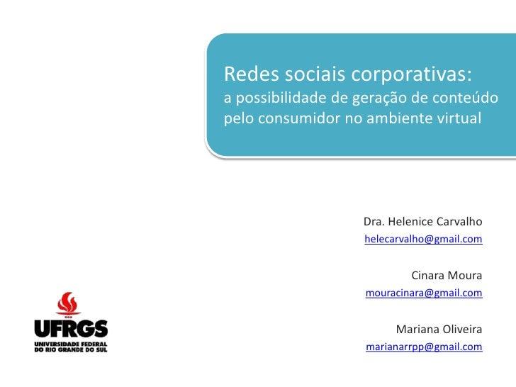Redes sociais corporativas:a possibilidade de geração de conteúdo pelo consumidor no ambiente virtual<br />Dra. Helenice C...
