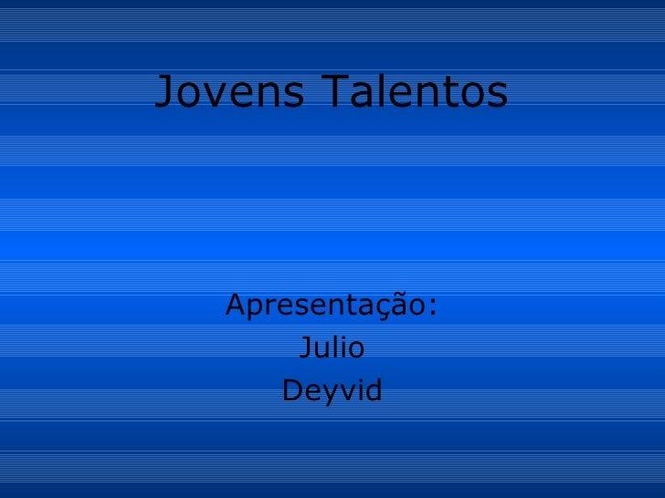 Jovens Talentos Apresentação: Julio Deyvid