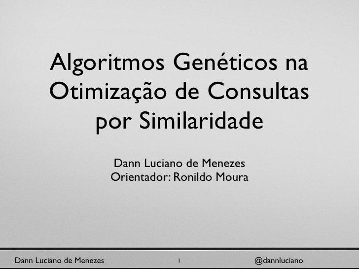 Algoritmos Genéticos na         Otimização de Consultas             por Similaridade                           Dann Lucian...