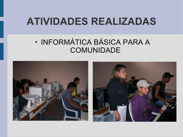 ATIVIDADES REALIZADAS <ul><li>INFORMÁTICA BÁSICA PARA A COMUNIDADE </li></ul>