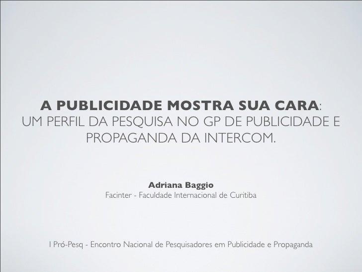 A PUBLICIDADE MOSTRA SUA CARA: UM PERFIL DA PESQUISA NO GP DE PUBLICIDADE E PROPAGANDA DA INTERCOM