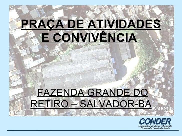 PRAÇA DE ATIVIDADES E CONVIVÊNCIA     FAZENDA GRANDE DO RETIRO – SALVADOR-BA