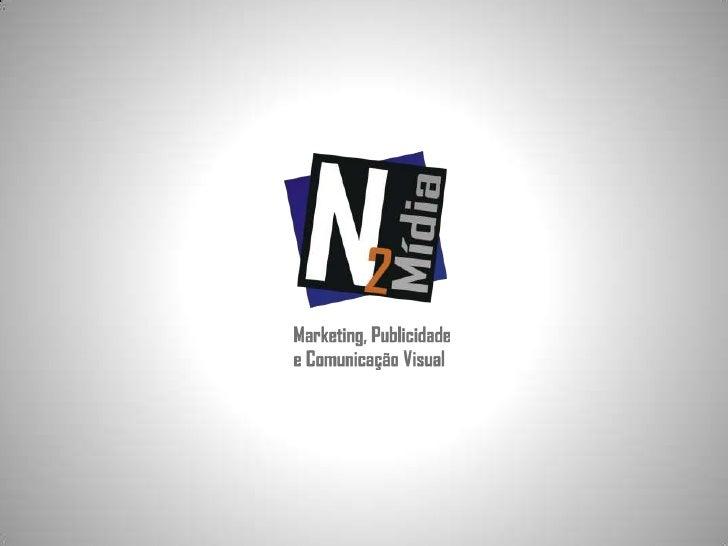 Apresentação N2 Mídia - Publicidade Marketing Comunicação Visual