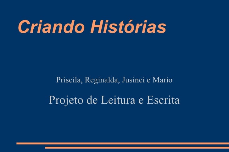 Criando Histórias   Priscila, Reginalda, Jusinei e Mario Projeto de Leitura e Escrita