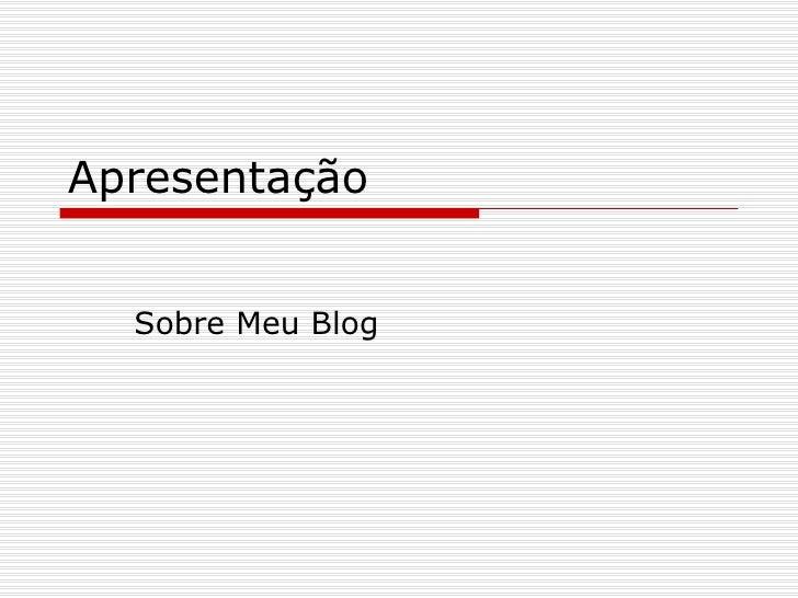 Apresentação Sobre Meu Blog