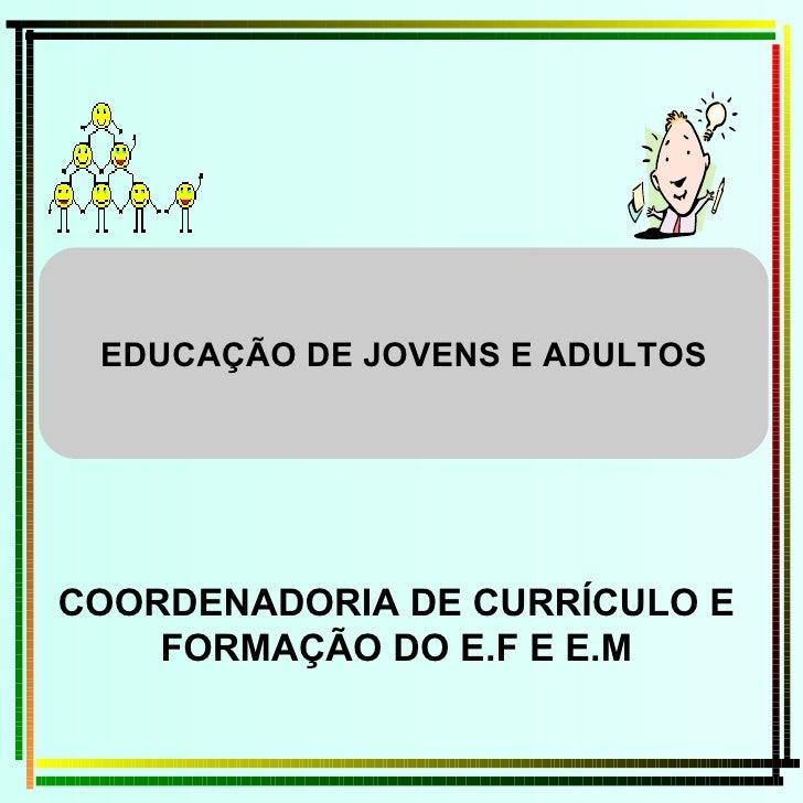 COORDENADORIA DE CURRÍCULO E FORMAÇÃO DO E.F E E.M EDUCAÇÃO DE JOVENS E ADULTOS