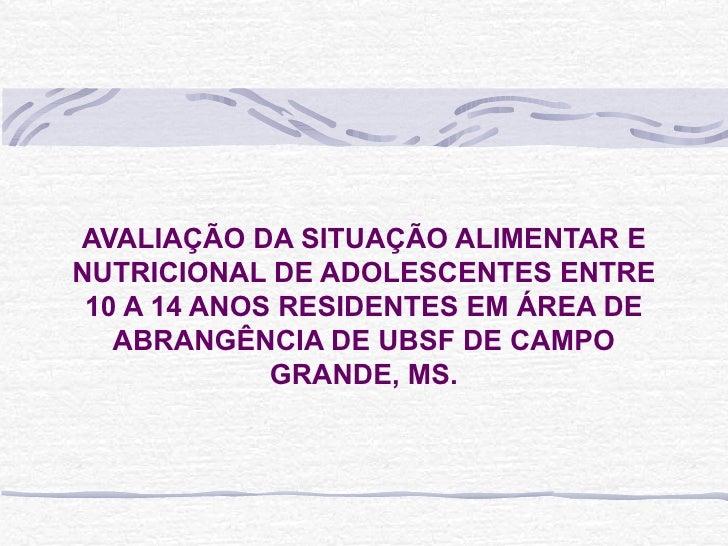 AVALIAÇÃO DA SITUAÇÃO ALIMENTAR E NUTRICIONAL DE ADOLESCENTES ENTRE 10 A 14 ANOS RESIDENTES EM ÁREA DE ABRANGÊNCIA DE UBSF...