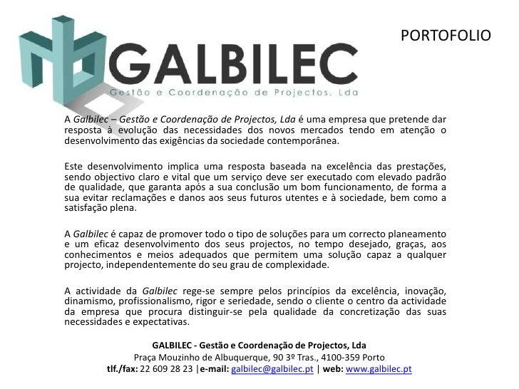 PORTOFOLIO<br />A Galbilec – Gestão e Coordenação de Projectos, Lda é uma empresa que pretende dar resposta à evolução das...