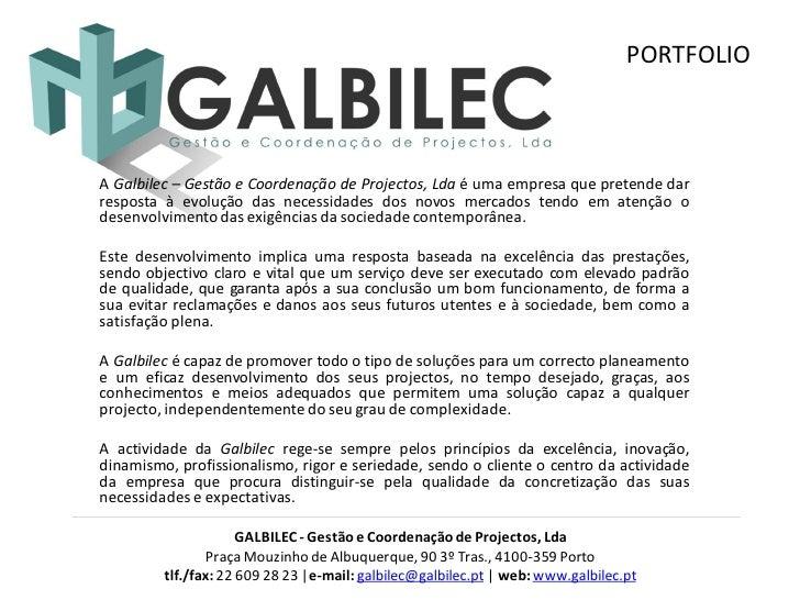 PORTFOLIO    A Galbilec – Gestão e Coordenação de Projectos, Lda é uma empresa que pretende dar resposta à evolução das ne...