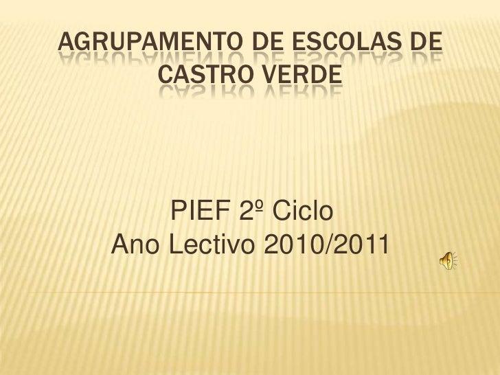 Agrupamento de Escolas de Castro Verde<br />PIEF 2º Ciclo<br />Ano Lectivo 2010/2011<br />