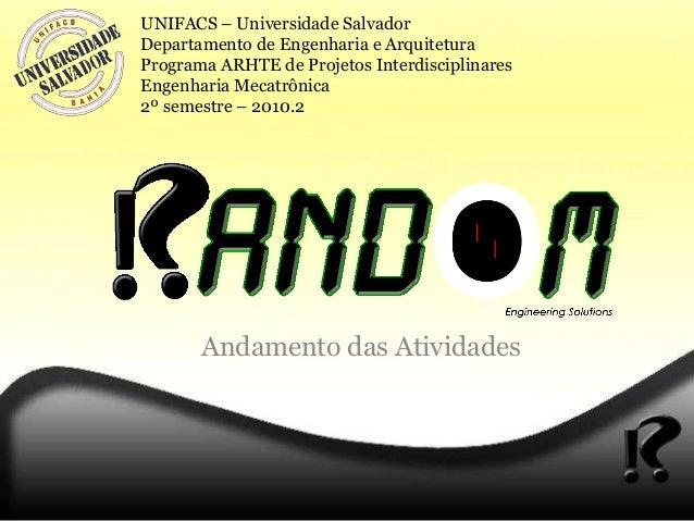 Andamento das Atividades UNIFACS – Universidade Salvador Departamento de Engenharia e Arquitetura Programa ARHTE de Projet...