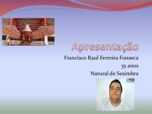 Francisco Raul Ferreira Fonseca 35 anos Natural de Sesimbra