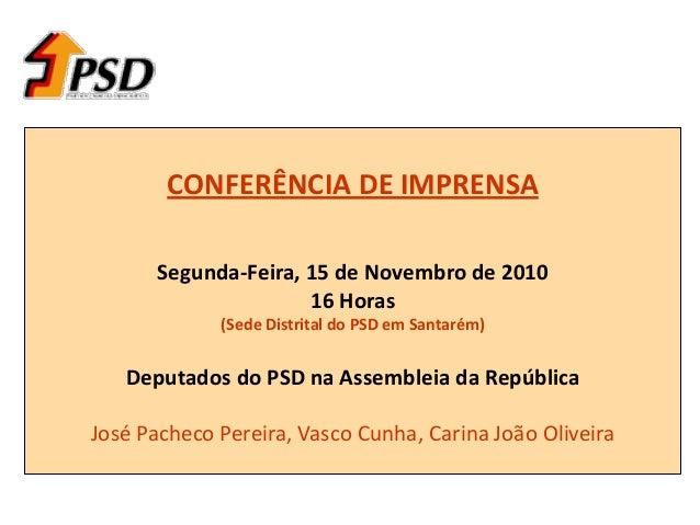 CONFERÊNCIA DE IMPRENSA Segunda-Feira, 15 de Novembro de 2010 16 Horas (Sede Distrital do PSD em Santarém) Deputados do PS...