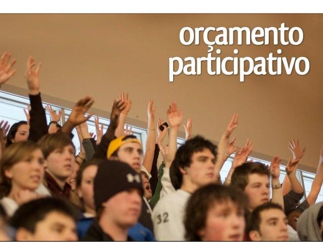 Extensa Participação: OP Objetivo: Busca-se incluir os cidadãos em um processo de tomada de decisão vinculada a gestão da ...