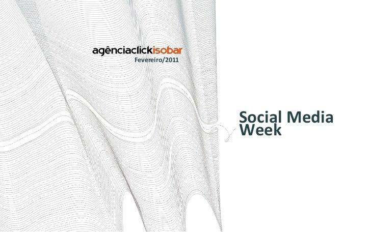 Social Media Week<br />Fevereiro/2011<br />