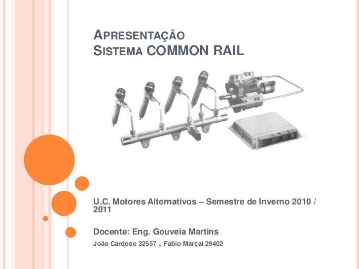 Apresentação Sistema COMMON RAIL <br />U.C. Motores Alternativos – Semestre de Inverno 2010 / 2011<br />Docente: Eng. Gouv...