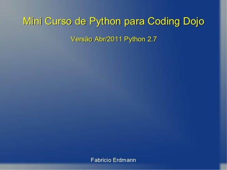 Mini Curso de Python para Coding Dojo Fabricio  Erdmann Versão Abr/2011 Python 2.7