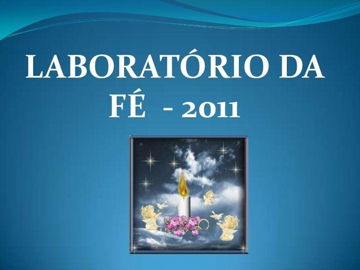 LABORATÓRIO DA FÉ  - 2011<br />