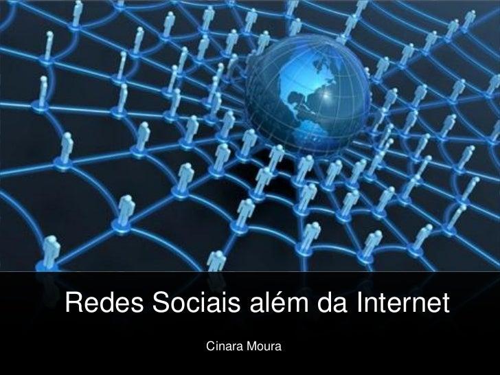 RRedes Sociais além da Internet           Cinara Moura