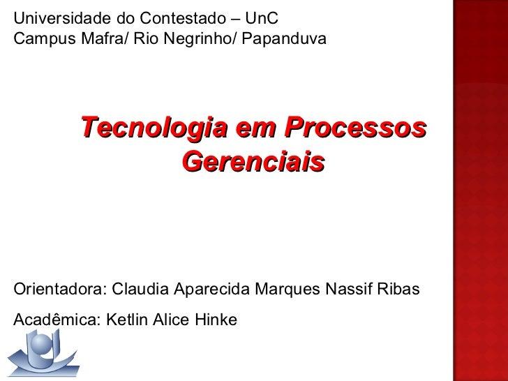 Universidade do Contestado – UnC Campus Mafra/ Rio Negrinho/ Papanduva Tecnologia em Processos Gerenciais Orientadora: Cla...