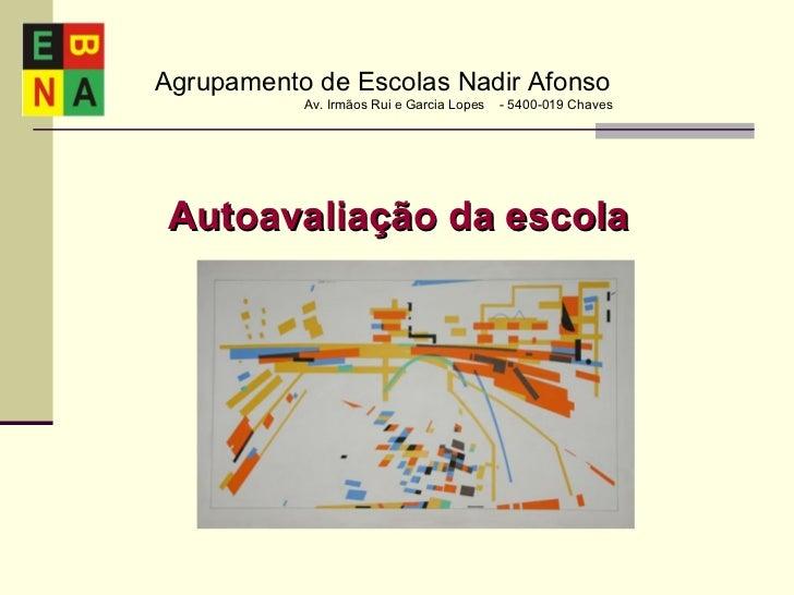 Agrupamento de Escolas Nadir Afonso Av. Irmãos Rui e Garcia Lopes - 5400-019 Chaves Autoavaliação da escola