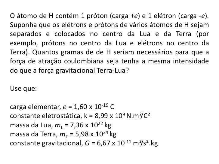 O átomo de H contém 1 próton (carga +e) e 1 elétron (carga -e). Suponha que os elétrons e prótons de vários átomos de H se...
