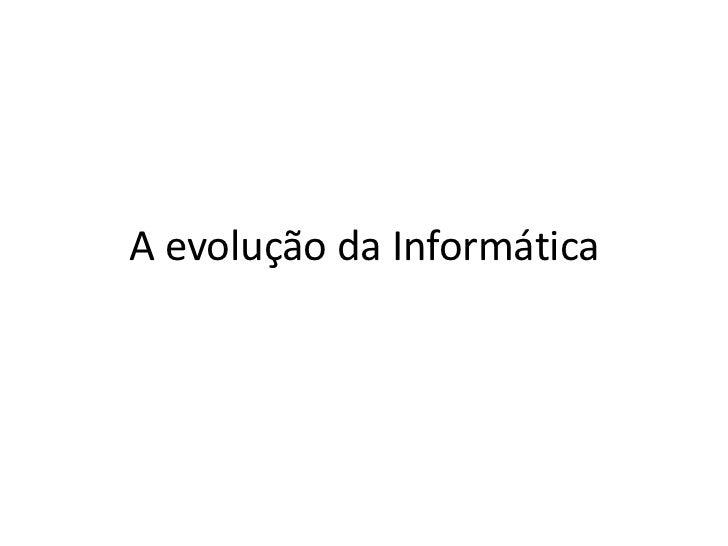 A evolução da Informática<br />