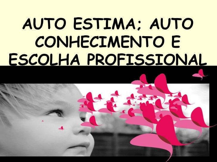 AUTO ESTIMA; AUTO CONHECIMENTO E ESCOLHA PROFISSIONAL