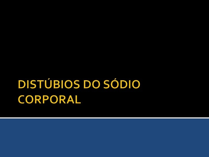 DISTÚBIOS DO SÓDIO CORPORAL<br />
