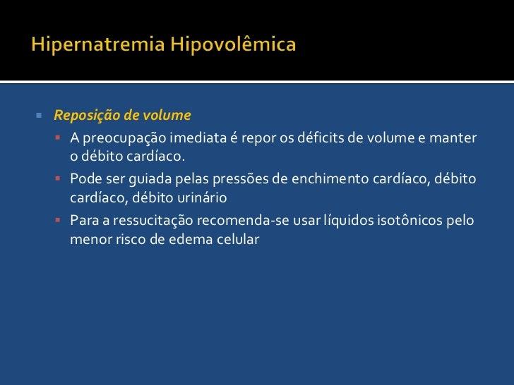 Hipernatremia Hipovolêmica<br />Consequências<br />Hipovolemia<br />A ameaça inicial a perda de líquidos hipotônicos é a h...