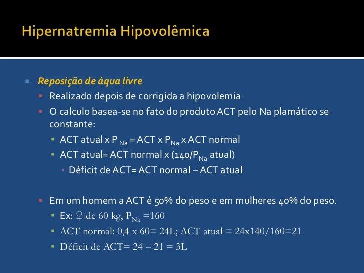 Hipernatremia Hipovolêmica<br />Reposição de volume<br />A preocupação imediata é repor os déficits de volume e manter o d...