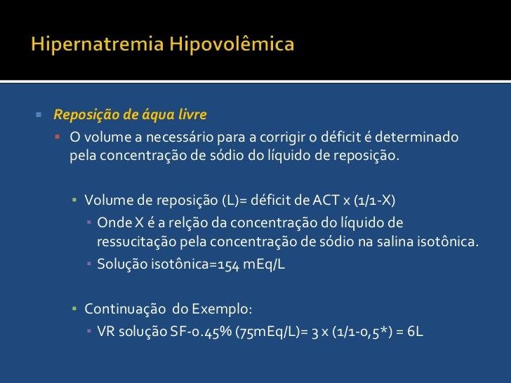 Hipernatremia Hipovolêmica<br />Reposição de áqua livre<br />Realizado depois de corrigida a hipovolemia<br />O calculo ba...