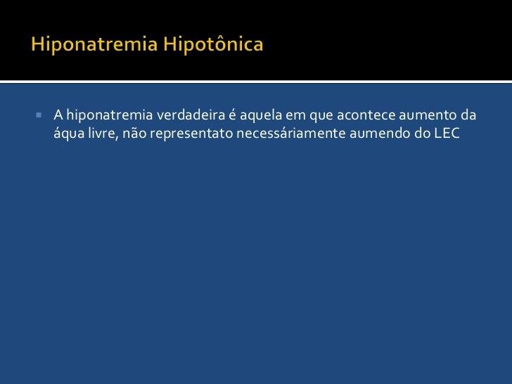 Hiponatremia<br />É definida como sódio sérico <135 mEq/L. Geralmente inplicando na queda da osmolaridade plasmática, embo...