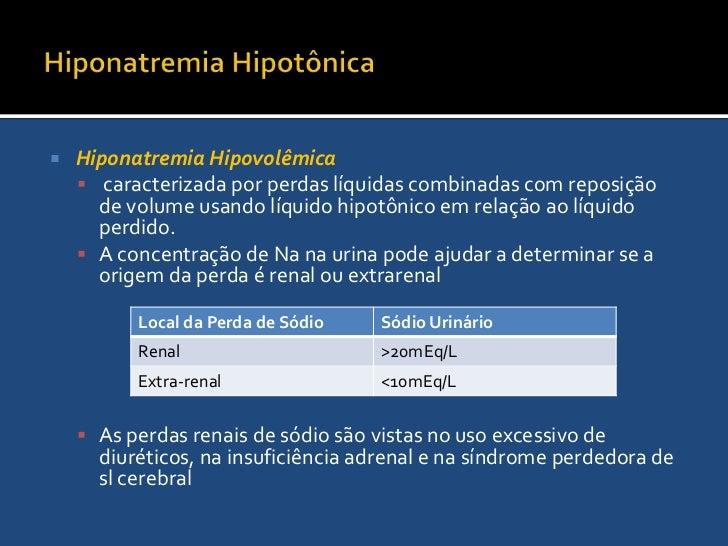 Hiponatremia Hipotônica<br />A hiponatremia verdadeira é aquela em que acontece aumento da áqua livre, não representato ne...
