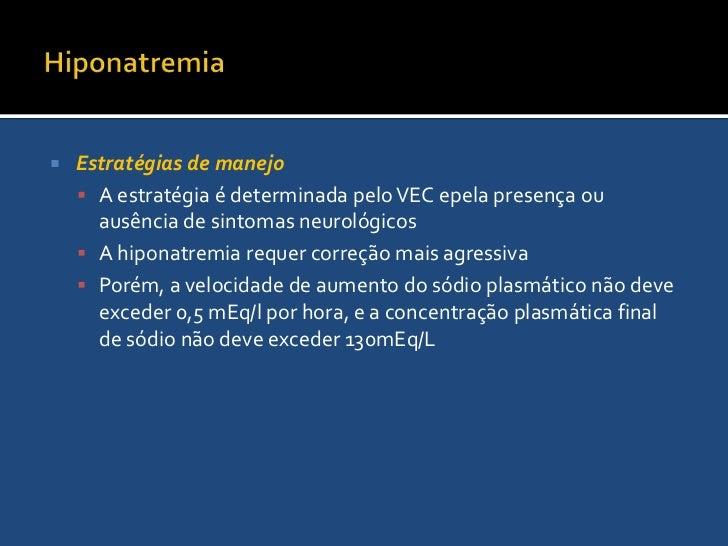 Hiponatremia Hipotônica<br />Encefalopatia hiponatrêmica<br />Edema cerebral aumento da PIC, convulções e síndrome da angú...