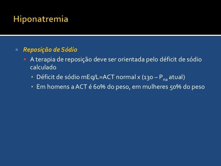 Hiponatremia<br />Condução<br />VEC baixo: Infundir solução salina hipertônica (NaCl 3%) nos sintomáticos e isotônica nos ...