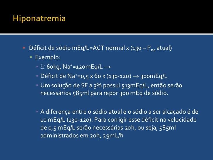 Hiponatremia<br />Reposição de Sódio<br />A terapia de reposição deve ser orientada pelo déficit de sódio calculado<br />D...