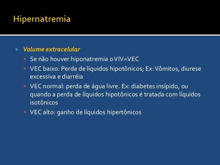 Hipernatremia<br />A concentração plamática sérica normal de Na é 135 a 145 mEq/L.<br />O aumento da concentração de sódio...