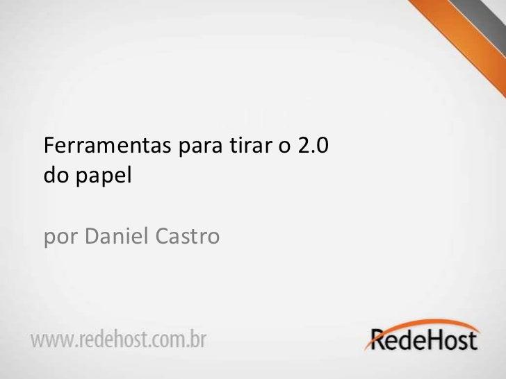 Ferramentas para tirar o 2.0 do papelpor Daniel Castro<br />