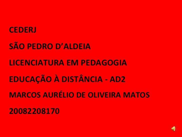 CEDERJ SÃO PEDRO D'ALDEIA LICENCIATURA EM PEDAGOGIA EDUCAÇÃO À DISTÂNCIA - AD2  MARCOS AURÉLIO DE OLIVEIRA MATOS 20082208170