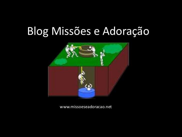 Blog Missões e Adoração <br />www.missoeseadoracao.net<br />