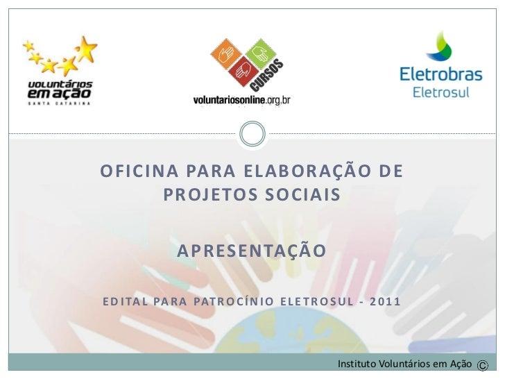 Oficina de Elaboração de Projetos              Sociais   OFICINA PARA ELABORAÇÃO DE         PROJETOS SOCIAIS              ...
